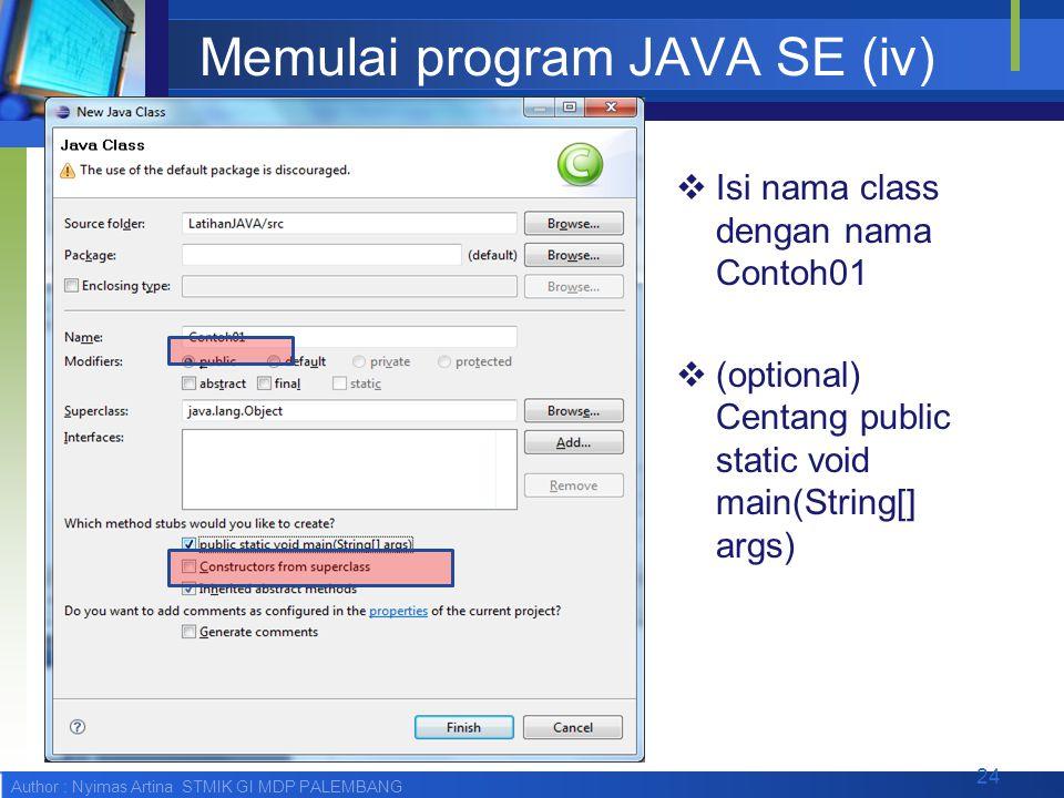Author : Nyimas Artina STMIK GI MDP PALEMBANG Memulai program JAVA SE (iv)  Isi nama class dengan nama Contoh01  (optional) Centang public static vo