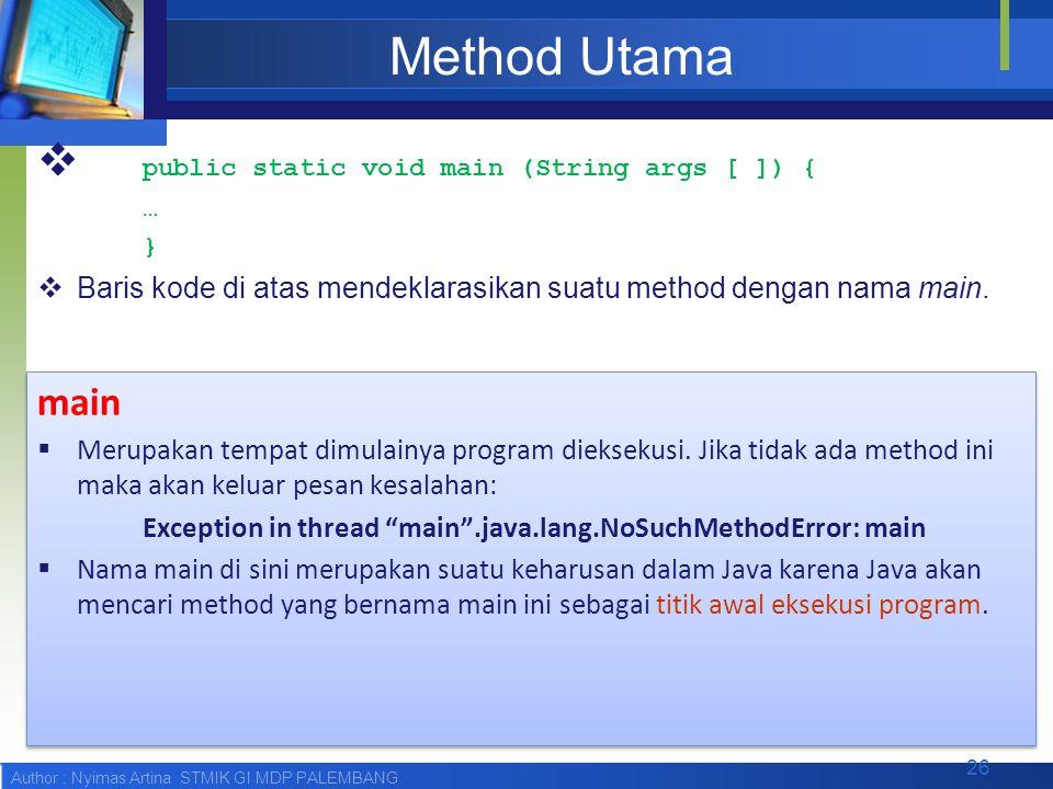 Author : Nyimas Artina STMIK GI MDP PALEMBANG Method Utama  public static void main (String args [ ]) { … }  Baris kode di atas mendeklarasikan suat