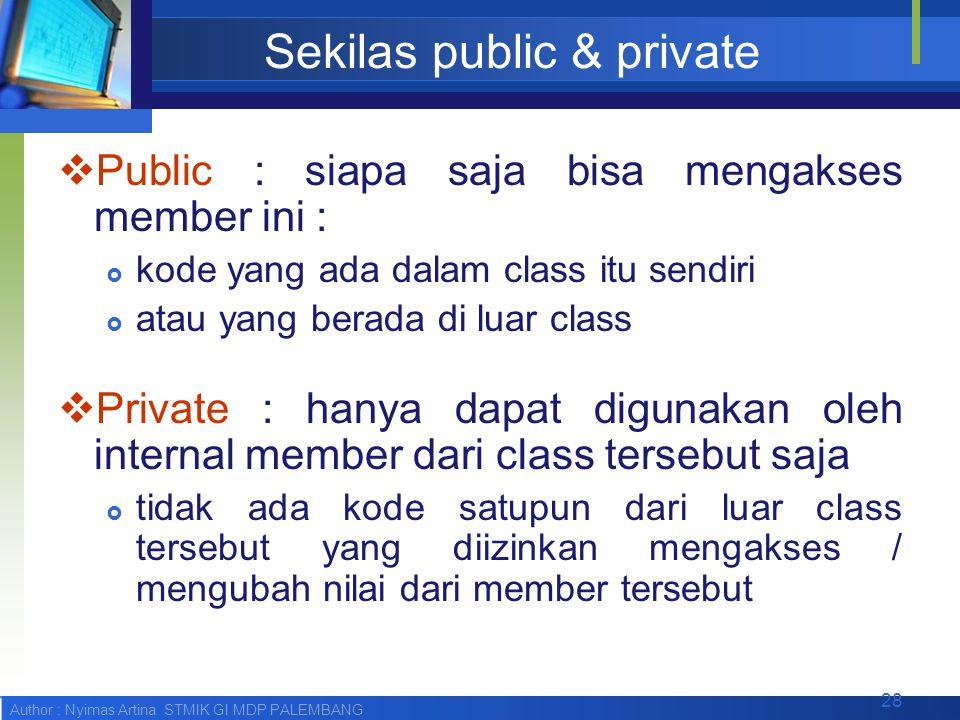 Author : Nyimas Artina STMIK GI MDP PALEMBANG Sekilas public & private  Public : siapa saja bisa mengakses member ini :  kode yang ada dalam class i