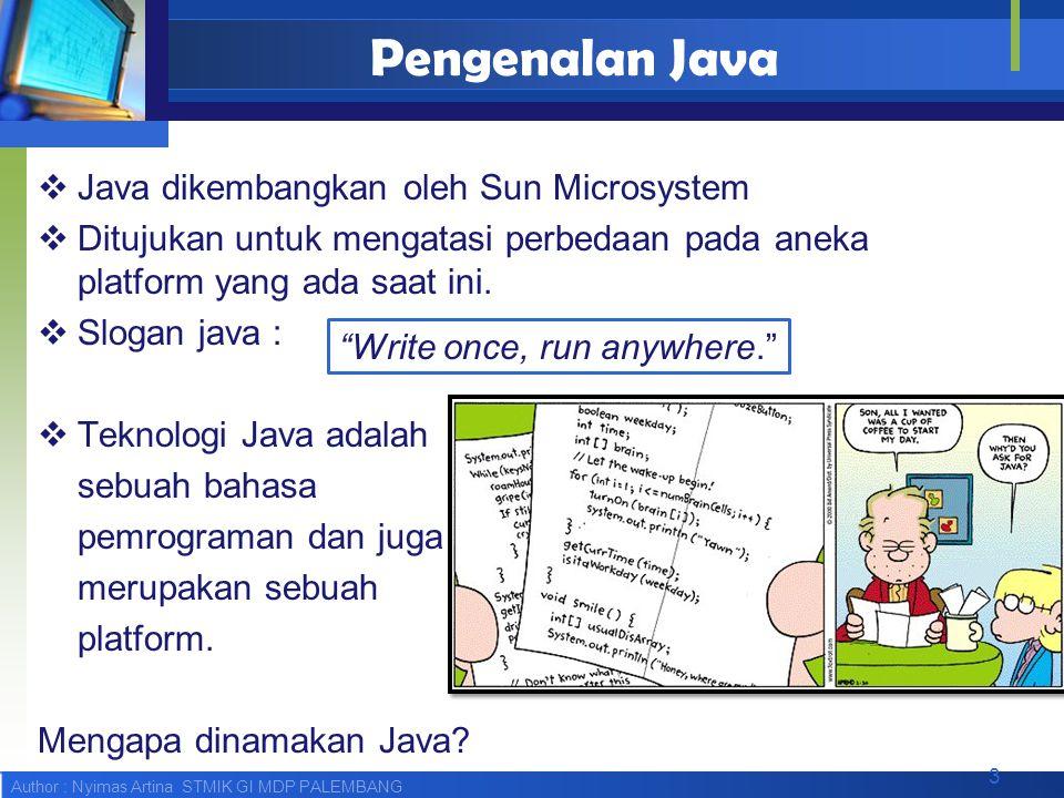 Author : Nyimas Artina STMIK GI MDP PALEMBANG Pengenalan Java  Java dikembangkan oleh Sun Microsystem  Ditujukan untuk mengatasi perbedaan pada anek
