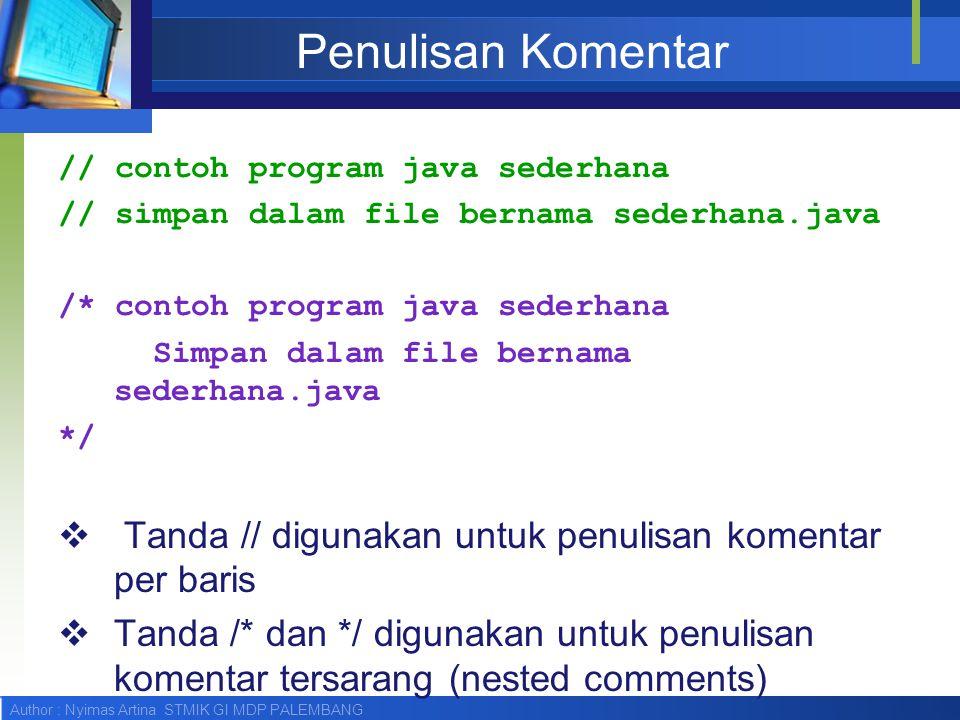 Author : Nyimas Artina STMIK GI MDP PALEMBANG Penulisan Komentar // contoh program java sederhana // simpan dalam file bernama sederhana.java /* conto