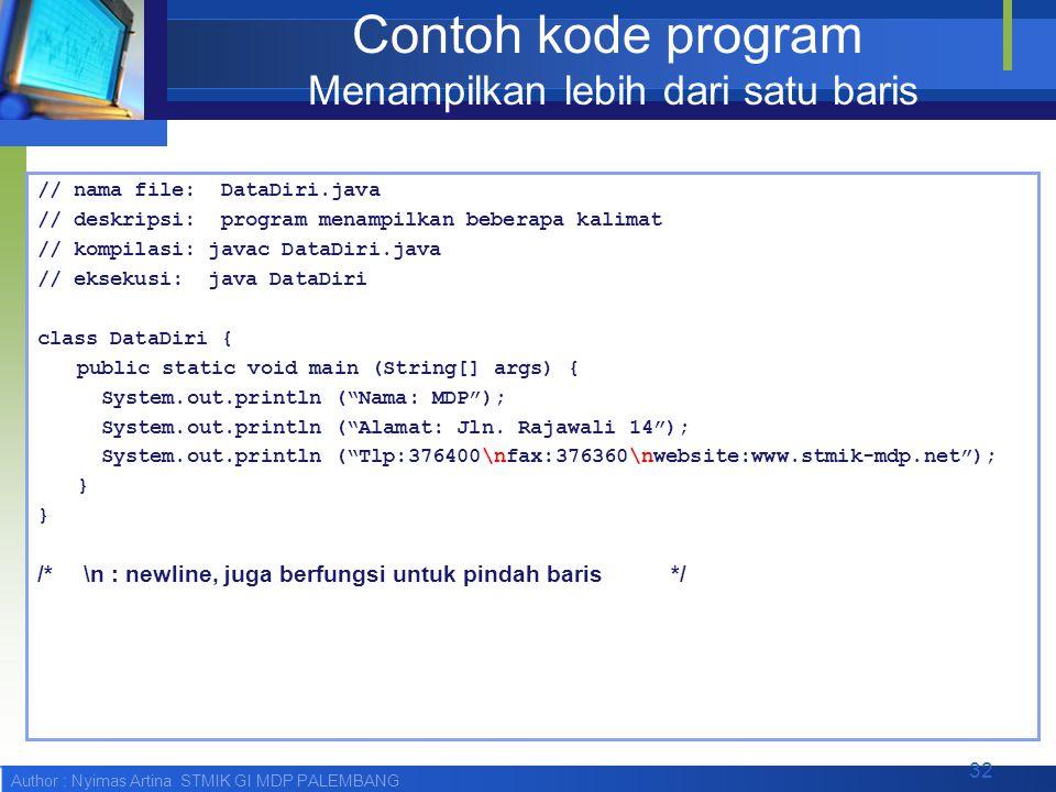 Author : Nyimas Artina STMIK GI MDP PALEMBANG Contoh kode program Menampilkan lebih dari satu baris // nama file: DataDiri.java // deskripsi: program