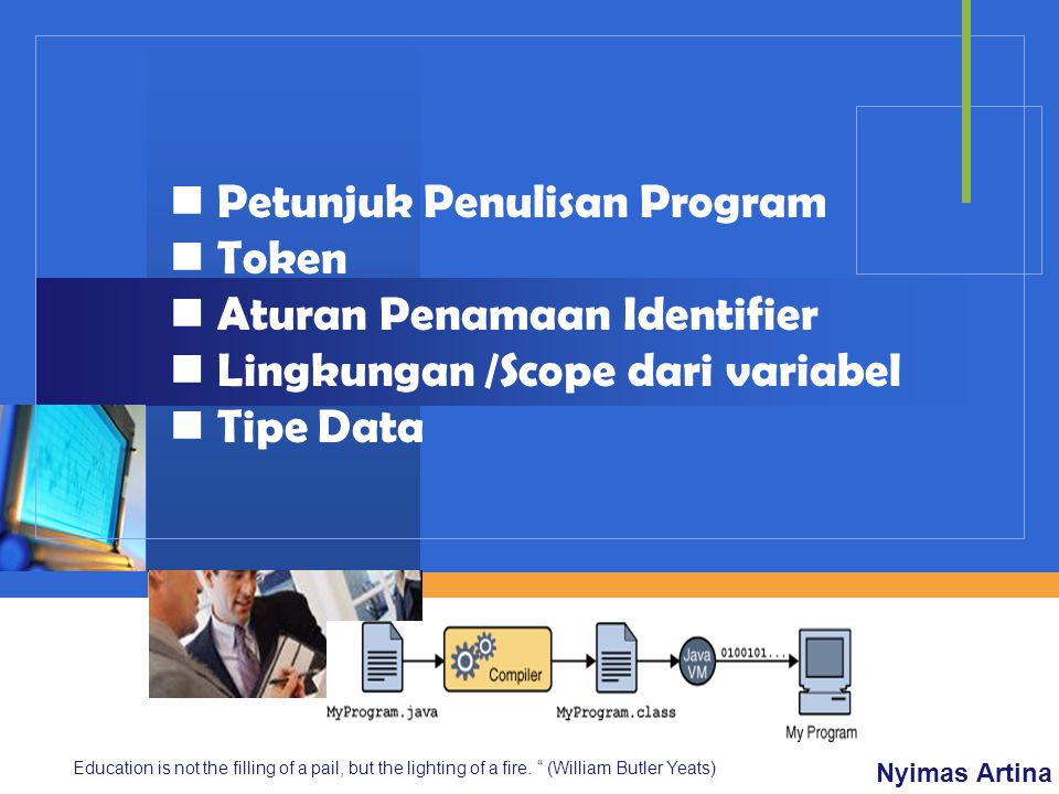 Company LOGO Petunjuk Penulisan Program Token Aturan Penamaan Identifier Lingkungan /Scope dari variabel Tipe Data Nyimas Artina Education is not the