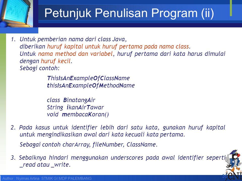 Author : Nyimas Artina STMIK GI MDP PALEMBANG Petunjuk Penulisan Program (ii) 1.Untuk pemberian nama dari class Java, diberikan huruf kapital untuk hu