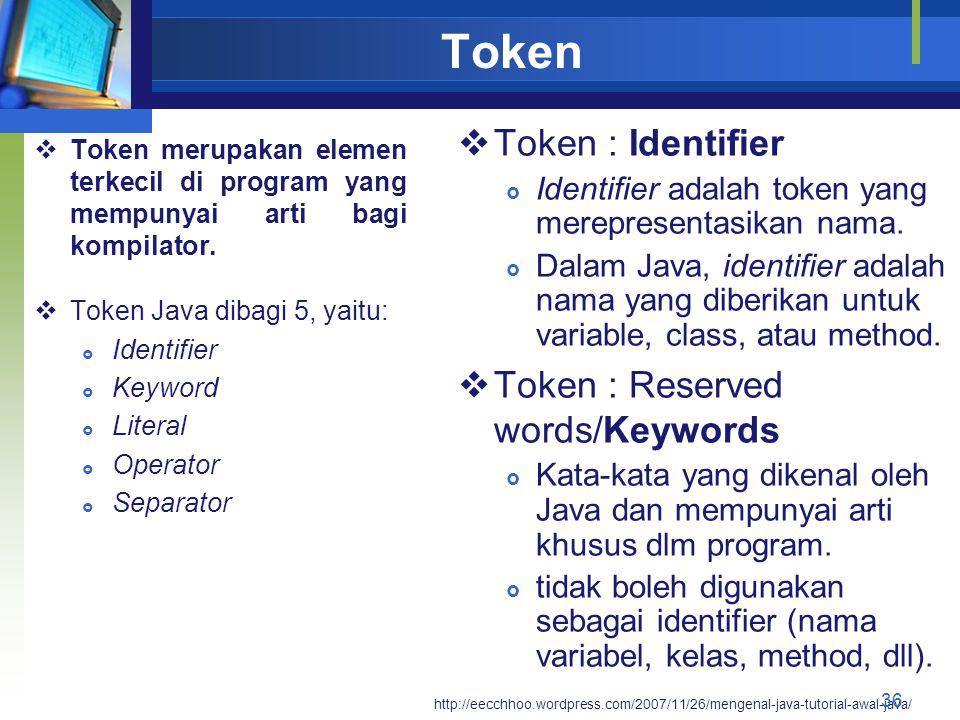 Token  Token merupakan elemen terkecil di program yang mempunyai arti bagi kompilator.  Token Java dibagi 5, yaitu:  Identifier  Keyword  Literal