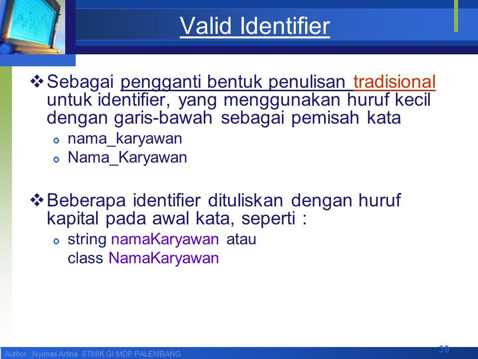 Author : Nyimas Artina STMIK GI MDP PALEMBANG Valid Identifier  Sebagai pengganti bentuk penulisan tradisional untuk identifier, yang menggunakan hur