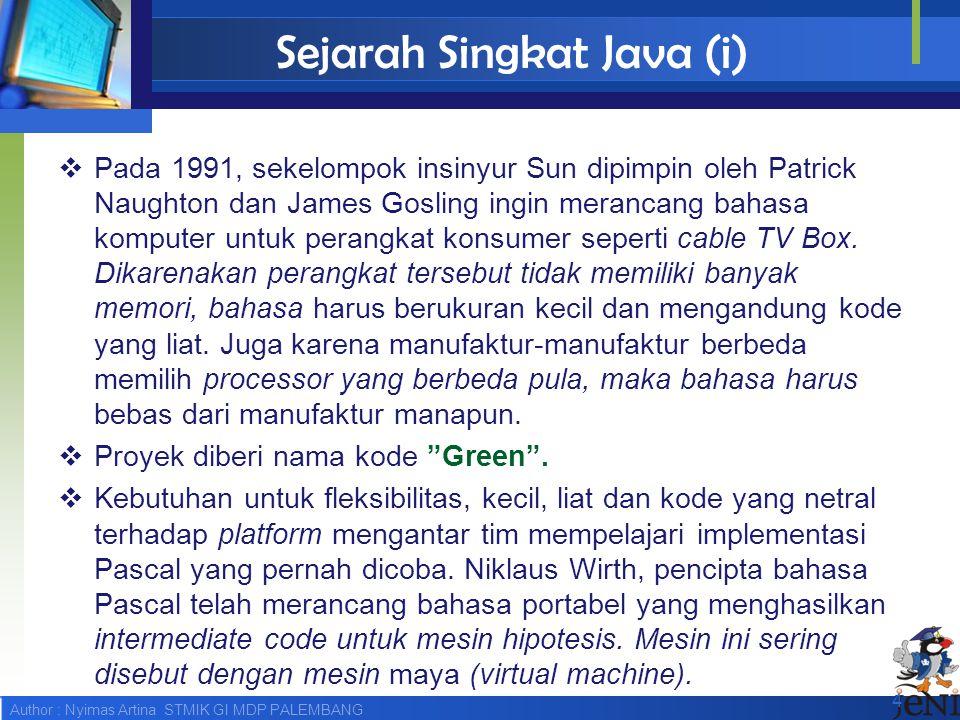 Author : Nyimas Artina STMIK GI MDP PALEMBANG Sejarah Singkat Java (i)  Pada 1991, sekelompok insinyur Sun dipimpin oleh Patrick Naughton dan James G