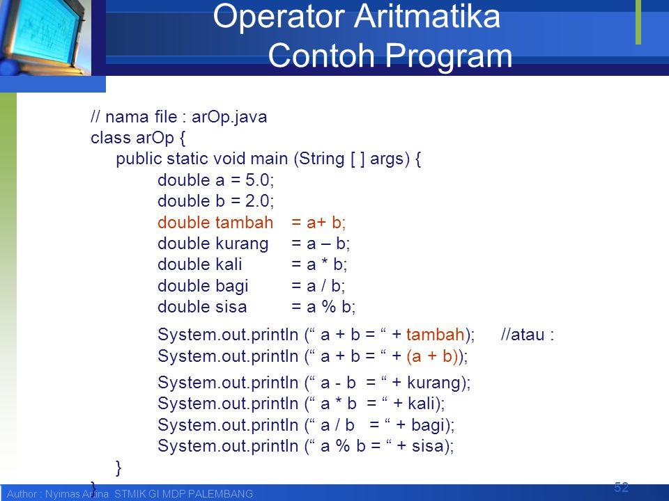 Author : Nyimas Artina STMIK GI MDP PALEMBANG Operator Aritmatika Contoh Program // nama file : arOp.java class arOp { public static void main (String