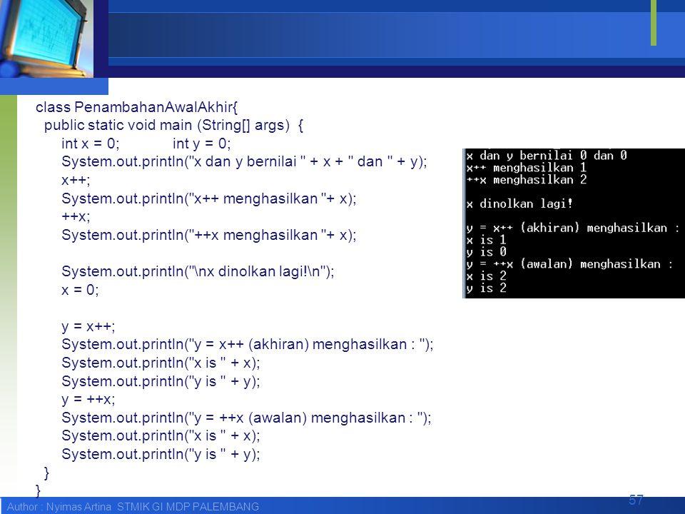 Author : Nyimas Artina STMIK GI MDP PALEMBANG class PenambahanAwalAkhir{ public static void main (String[] args) { int x = 0; int y = 0; System.out.pr