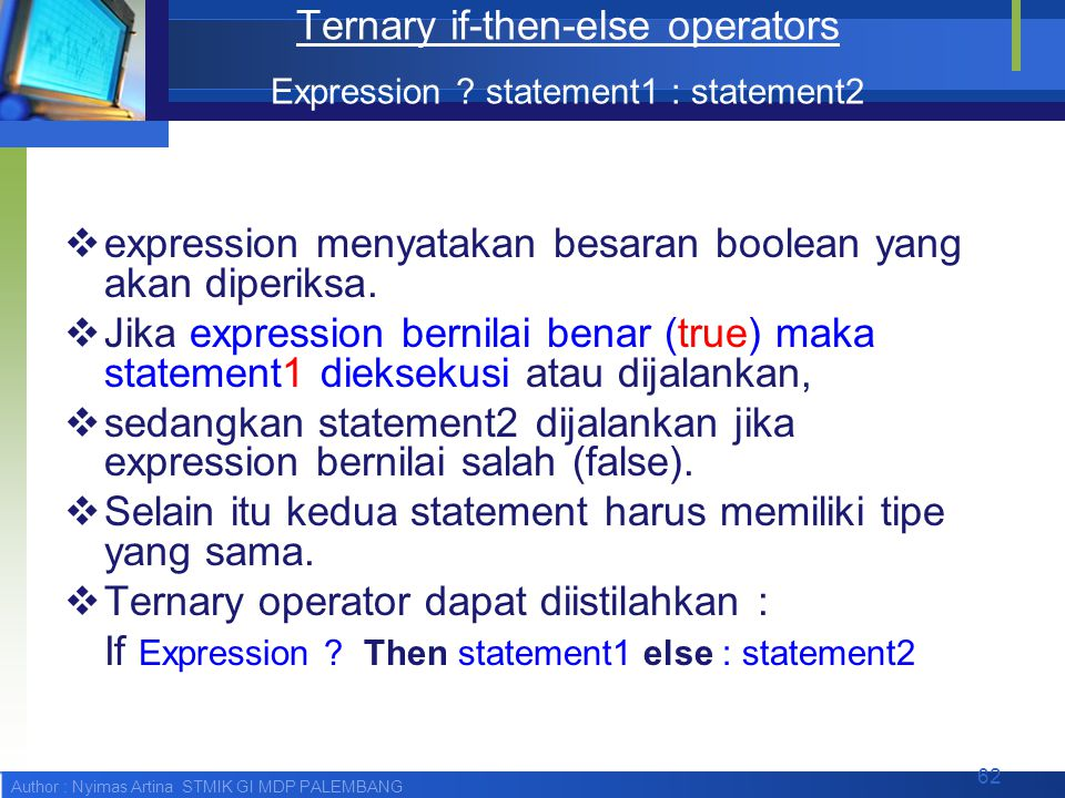 Author : Nyimas Artina STMIK GI MDP PALEMBANG Ternary if-then-else operators Expression ? statement1 : statement2  expression menyatakan besaran bool