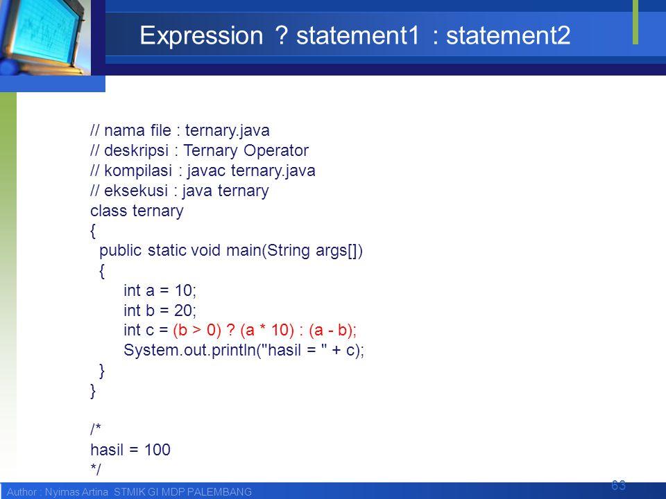 Author : Nyimas Artina STMIK GI MDP PALEMBANG Expression ? statement1 : statement2 // nama file : ternary.java // deskripsi : Ternary Operator // komp