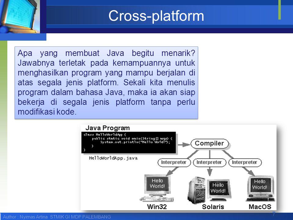 Author : Nyimas Artina STMIK GI MDP PALEMBANG Cross-platform Apa yang membuat Java begitu menarik? Jawabnya terletak pada kemampuannya untuk menghasil