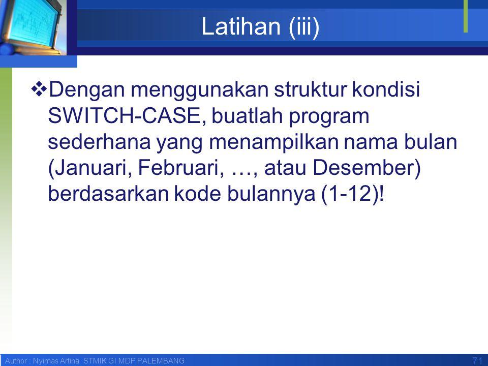 Author : Nyimas Artina STMIK GI MDP PALEMBANG Latihan (iii)  Dengan menggunakan struktur kondisi SWITCH-CASE, buatlah program sederhana yang menampil