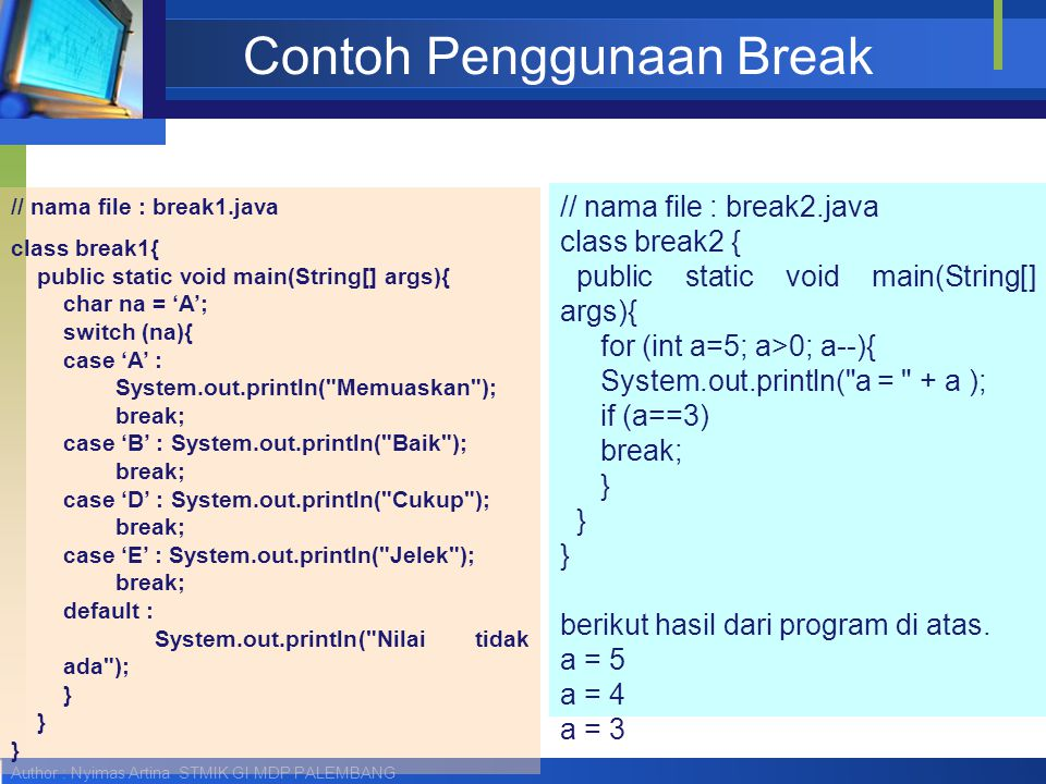 Author : Nyimas Artina STMIK GI MDP PALEMBANG Contoh Penggunaan Break // nama file : break1.java class break1{ public static void main(String[] args){