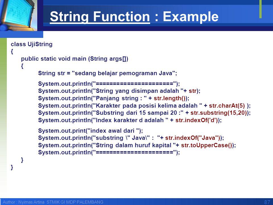 Author : Nyimas Artina STMIK GI MDP PALEMBANG 87 String Function : Example class UjiString { public static void main (String args[]) { String str =