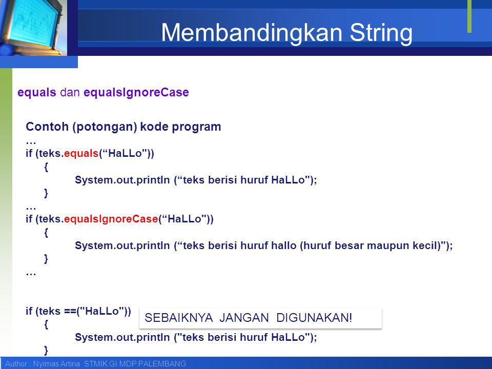 """Author : Nyimas Artina STMIK GI MDP PALEMBANG Membandingkan String Contoh (potongan) kode program … if (teks.equals(""""HaLLo"""