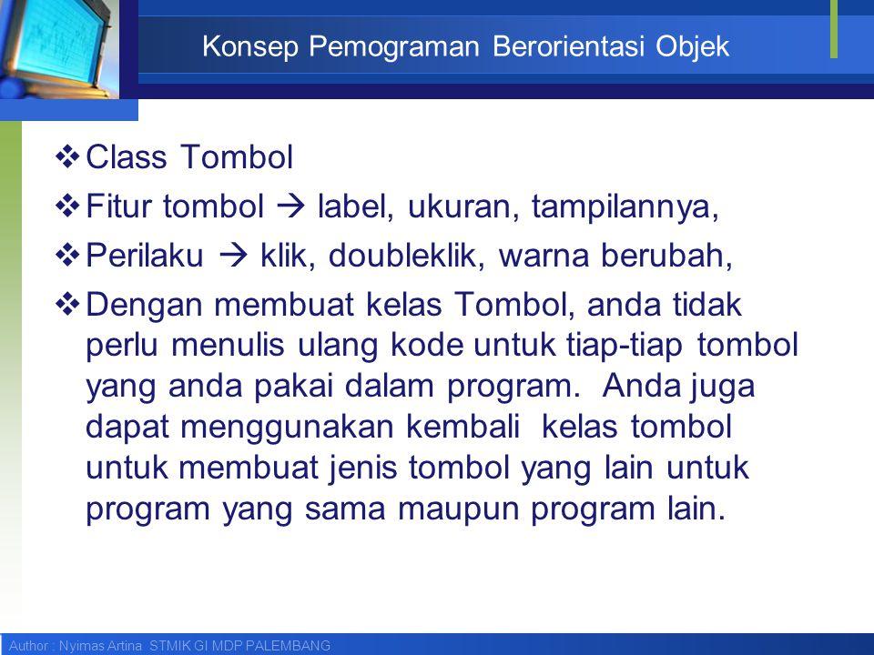 Author : Nyimas Artina STMIK GI MDP PALEMBANG Konsep Pemograman Berorientasi Objek  Class Tombol  Fitur tombol  label, ukuran, tampilannya,  Peril