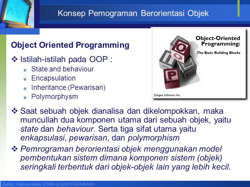 Author : Nyimas Artina STMIK GI MDP PALEMBANG Konsep Pemograman Berorientasi Objek Object Oriented Programming  Istilah-istilah pada OOP :  State an