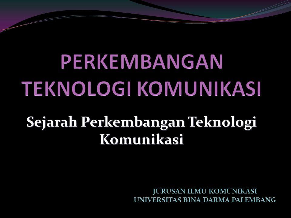 Sejarah Perkembangan Teknologi Komunikasi JURUSAN ILMU KOMUNIKASI UNIVERSITAS BINA DARMA PALEMBANG