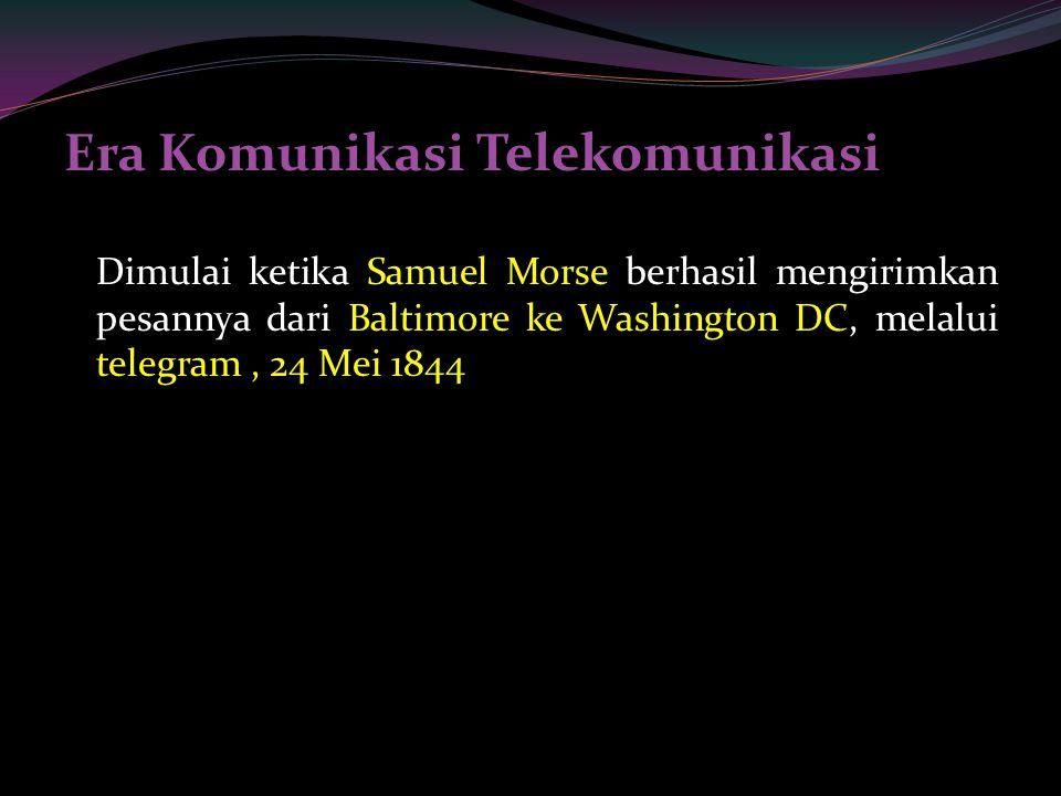 Era Komunikasi Telekomunikasi Dimulai ketika Samuel Morse berhasil mengirimkan pesannya dari Baltimore ke Washington DC, melalui telegram, 24 Mei 1844