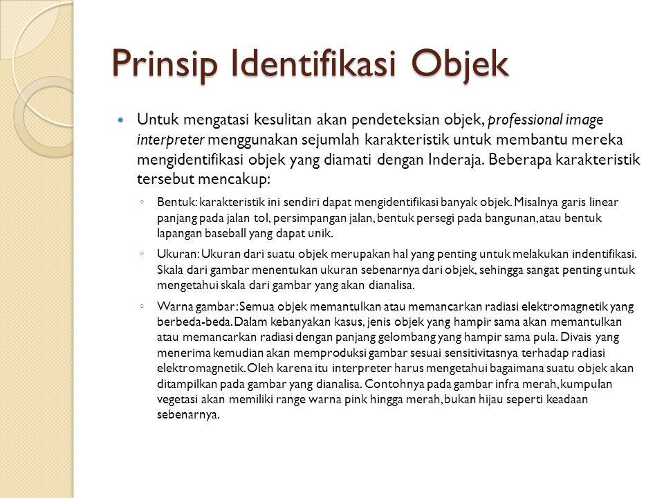 Prinsip Identifikasi Objek Untuk mengatasi kesulitan akan pendeteksian objek, professional image interpreter menggunakan sejumlah karakteristik untuk membantu mereka mengidentifikasi objek yang diamati dengan Inderaja.