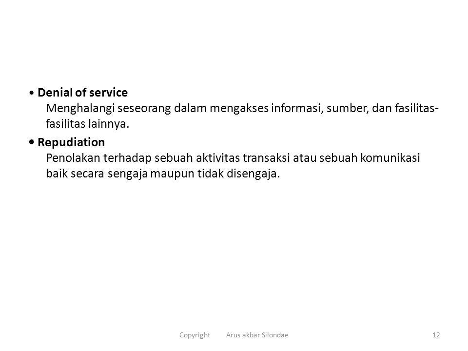 Denial of service Menghalangi seseorang dalam mengakses informasi, sumber, dan fasilitas- fasilitas lainnya.