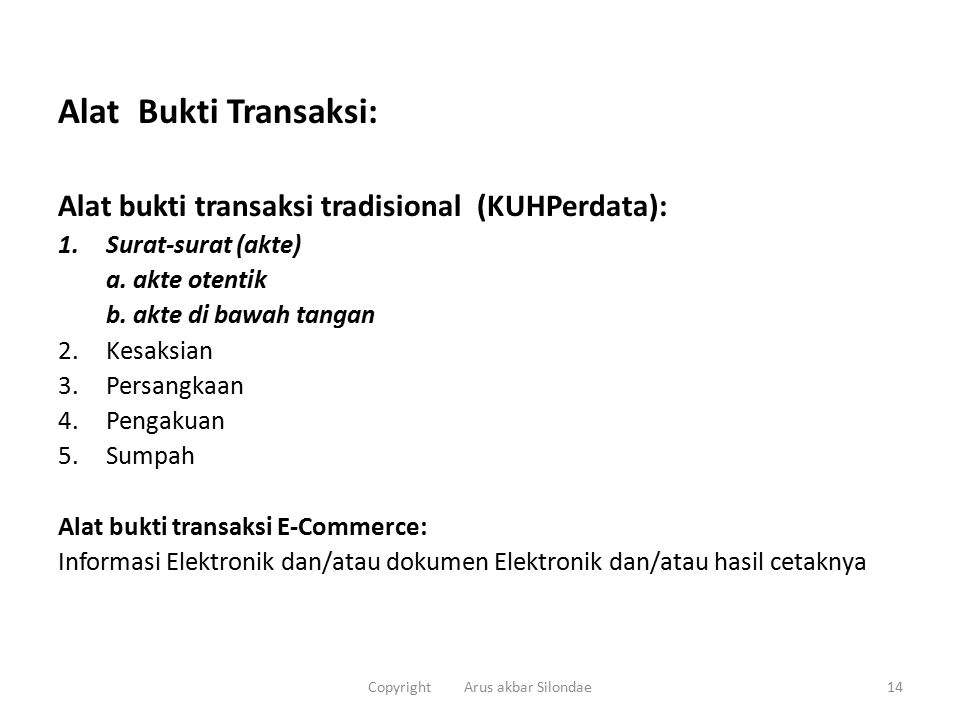 Alat Bukti Transaksi: Alat bukti transaksi tradisional (KUHPerdata): 1.Surat-surat (akte) a. akte otentik b. akte di bawah tangan 2. Kesaksian 3. Pers