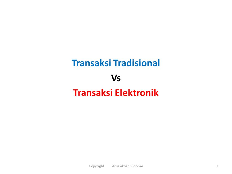 Transaksi Tradisional Vs Transaksi Elektronik 2Copyright Arus akbar Silondae