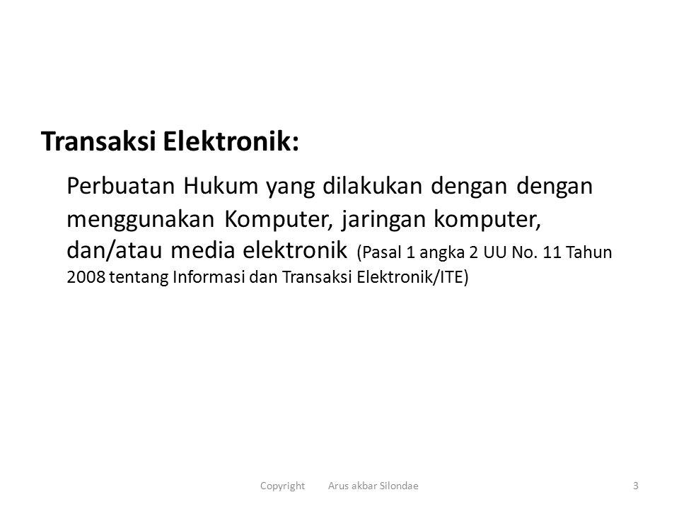 Transaksi Elektronik: Perbuatan Hukum yang dilakukan dengan dengan menggunakan Komputer, jaringan komputer, dan/atau media elektronik (Pasal 1 angka 2 UU No.