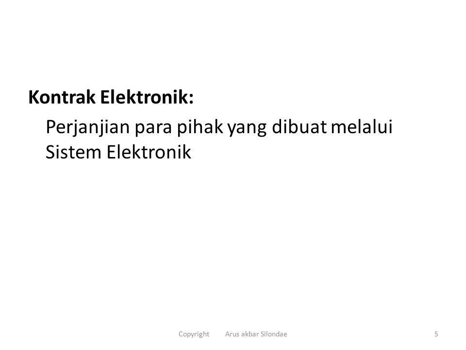 Kontrak Elektronik: Perjanjian para pihak yang dibuat melalui Sistem Elektronik 5Copyright Arus akbar Silondae