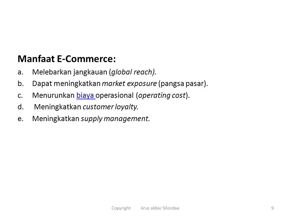 Manfaat E-Commerce: a.Melebarkan jangkauan (global reach). b.Dapat meningkatkan market exposure (pangsa pasar). c.Menurunkan biaya operasional (operat