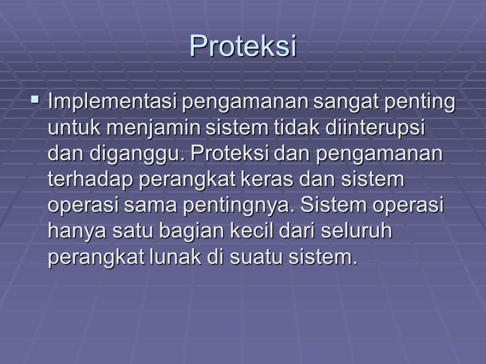 Proteksi  Implementasi pengamanan sangat penting untuk menjamin sistem tidak diinterupsi dan diganggu. Proteksi dan pengamanan terhadap perangkat ker