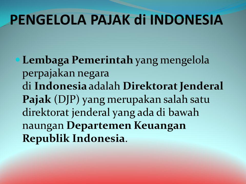 PENGELOLA PAJAK di INDONESIA Lembaga Pemerintah yang mengelola perpajakan negara di Indonesia adalah Direktorat Jenderal Pajak (DJP) yang merupakan sa
