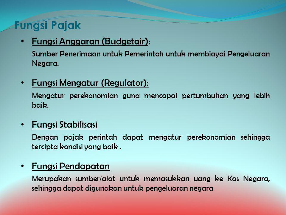 Fungsi Pajak Fungsi Anggaran (Budgetair): Sumber Penerimaan untuk Pemerintah untuk membiayai Pengeluaran Negara. Fungsi Mengatur (Regulator): Mengatur