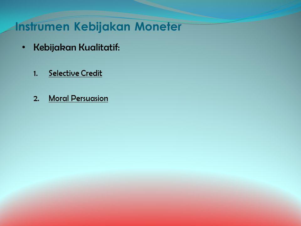 Instrumen Kebijakan Moneter Kebijakan Kualitatif: 1.Selective Credit 2.Moral Persuasion
