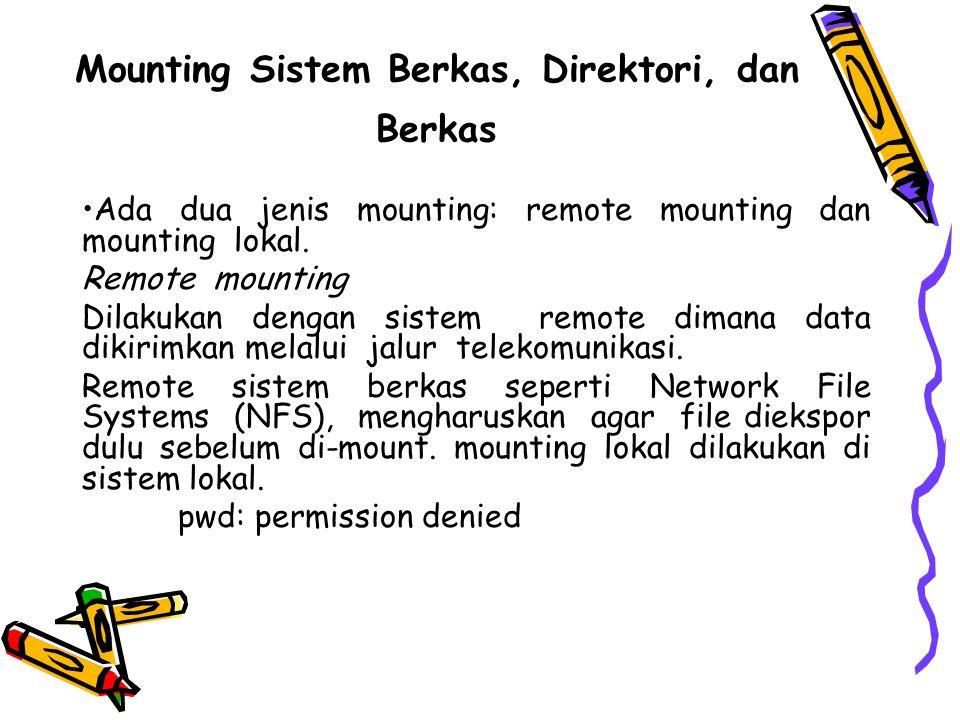 Mounting Sistem Berkas, Direktori, dan Berkas Ada dua jenis mounting: remote mounting dan mounting lokal.