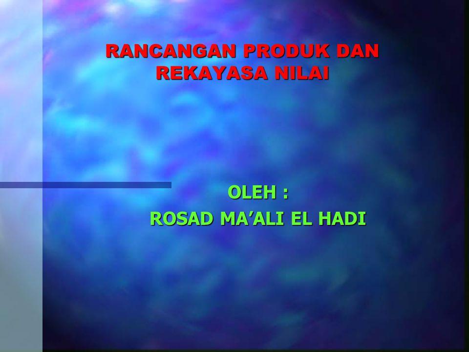 RANCANGAN PRODUK DAN REKAYASA NILAI OLEH : ROSAD MA'ALI EL HADI