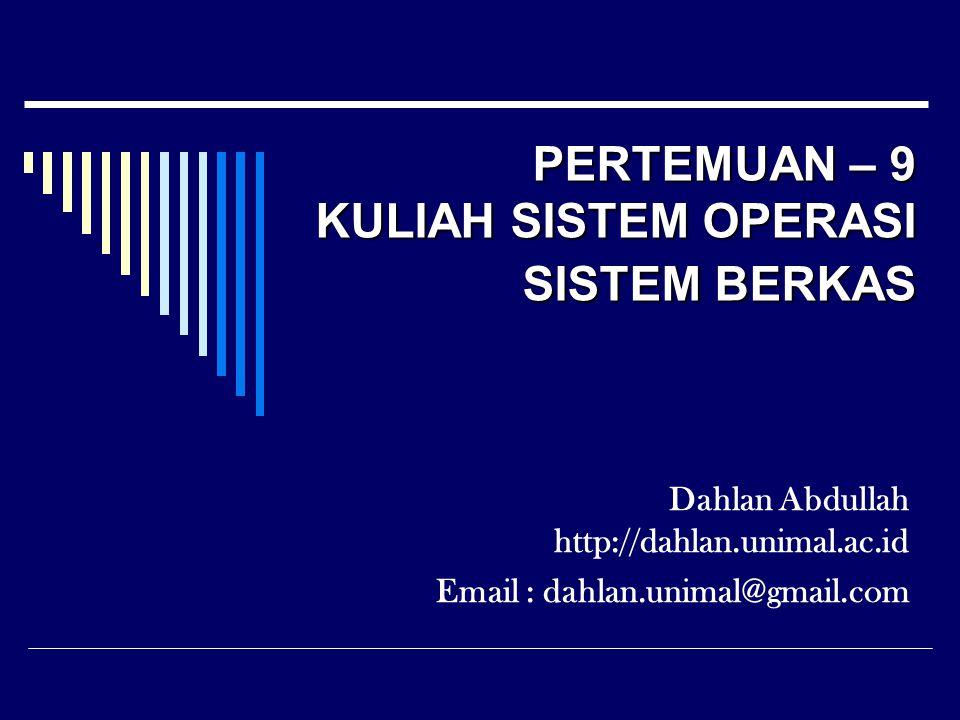 PERTEMUAN – 9 KULIAH SISTEM OPERASI SISTEM BERKAS Dahlan Abdullah http://dahlan.unimal.ac.id Email : dahlan.unimal@gmail.com