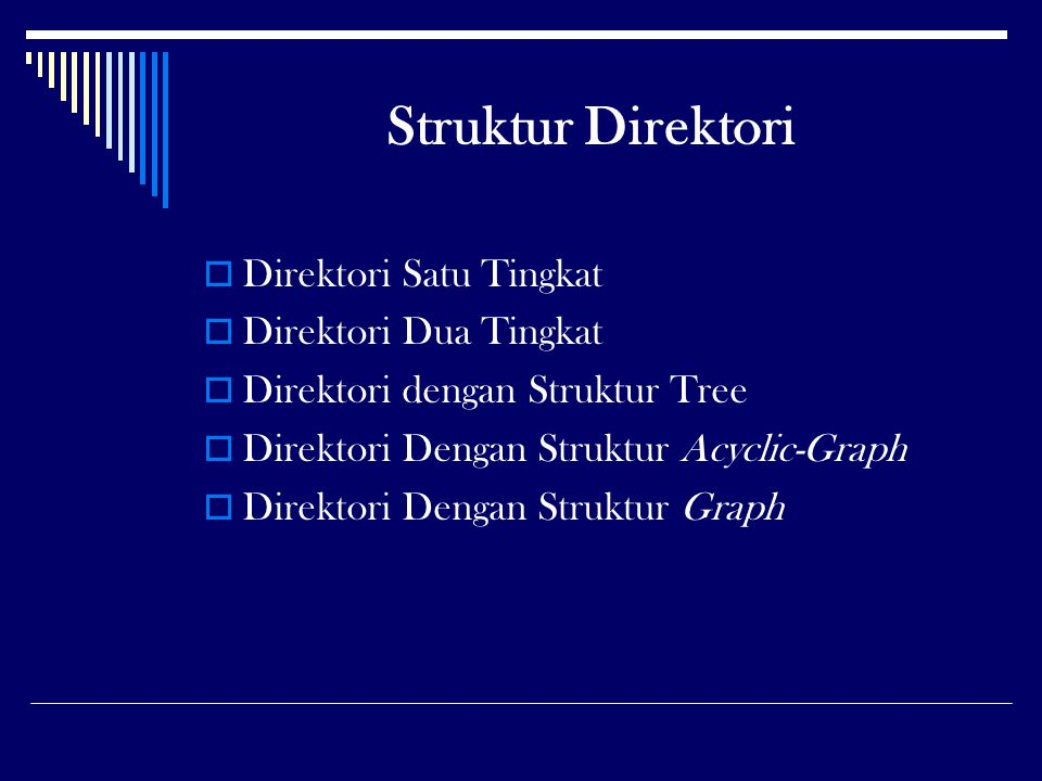 Struktur Direktori  Direktori Satu Tingkat  Direktori Dua Tingkat  Direktori dengan Struktur Tree  Direktori Dengan Struktur Acyclic-Graph  Direk