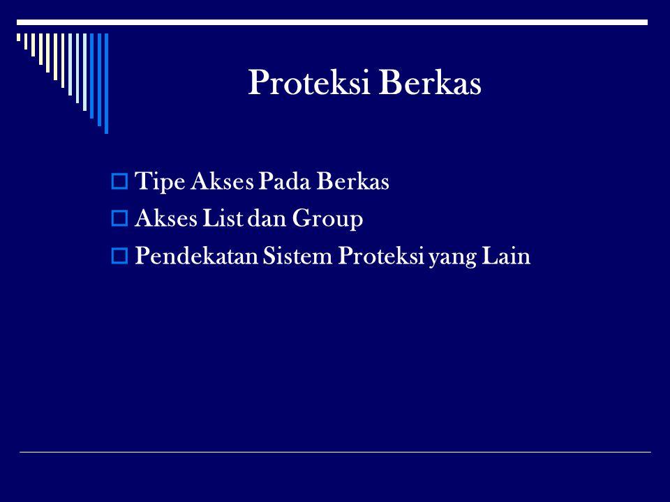 Proteksi Berkas  Tipe Akses Pada Berkas  Akses List dan Group  Pendekatan Sistem Proteksi yang Lain