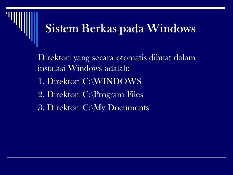 Sistem Berkas pada Windows Direktori yang secara otomatis dibuat dalam instalasi Windows adalah: 1. Direktori C:\WINDOWS 2. Direktori C:\Program Files