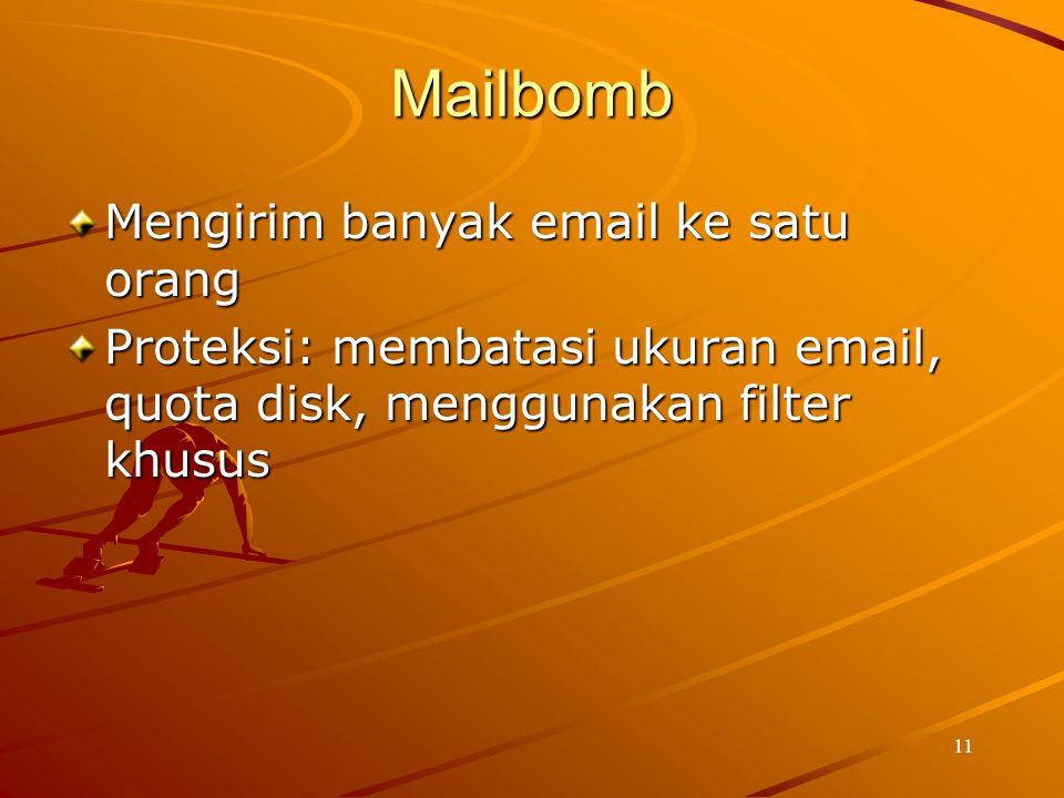 11 Mailbomb Mengirim banyak email ke satu orang Proteksi: membatasi ukuran email, quota disk, menggunakan filter khusus