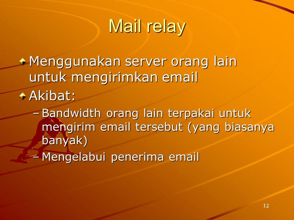 12 Mail relay Menggunakan server orang lain untuk mengirimkan email Akibat: –Bandwidth orang lain terpakai untuk mengirim email tersebut (yang biasany