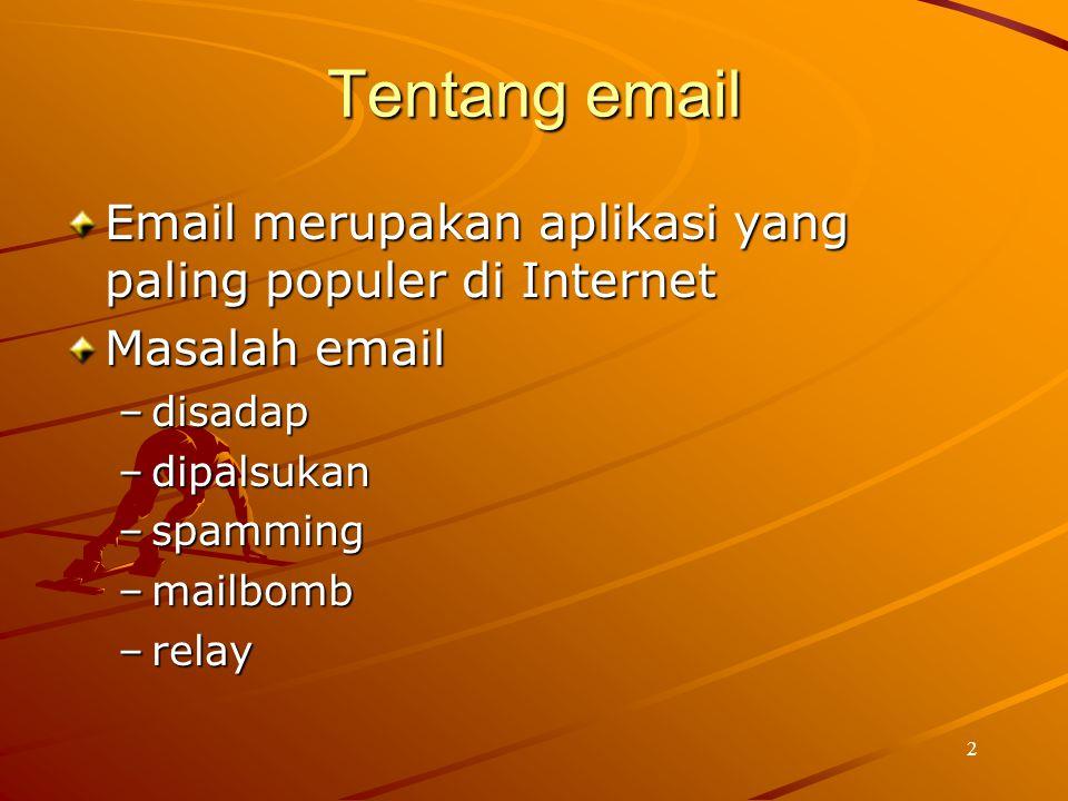 2 Tentang email Email merupakan aplikasi yang paling populer di Internet Masalah email –disadap –dipalsukan –spamming –mailbomb –relay
