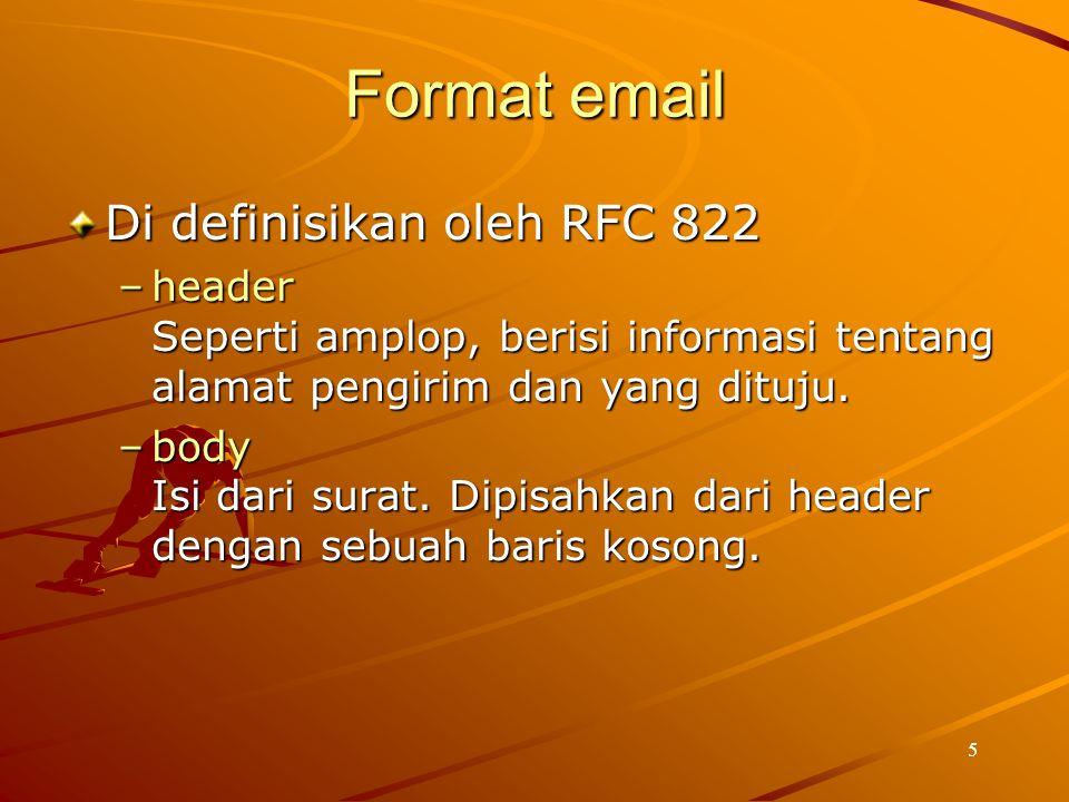 5 Format email Di definisikan oleh RFC 822 –header Seperti amplop, berisi informasi tentang alamat pengirim dan yang dituju. –body Isi dari surat. Dip
