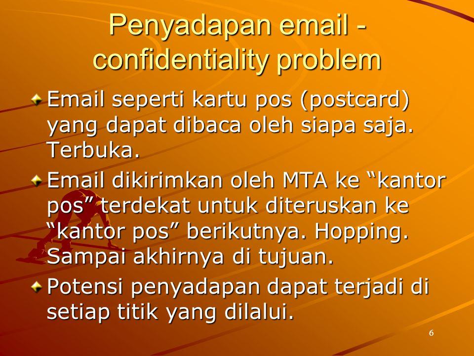 6 Penyadapan email - confidentiality problem Email seperti kartu pos (postcard) yang dapat dibaca oleh siapa saja. Terbuka. Email dikirimkan oleh MTA