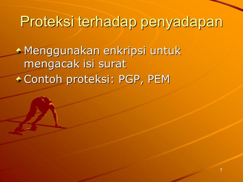 7 Proteksi terhadap penyadapan Menggunakan enkripsi untuk mengacak isi surat Contoh proteksi: PGP, PEM