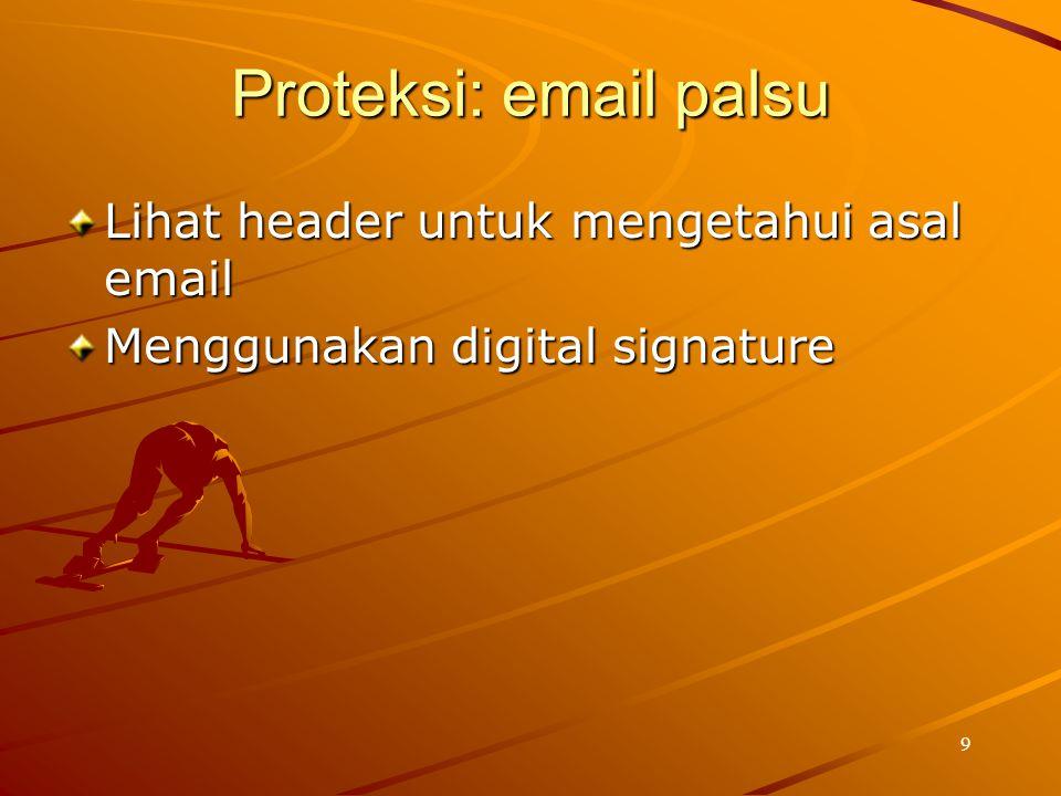 9 Proteksi: email palsu Lihat header untuk mengetahui asal email Menggunakan digital signature