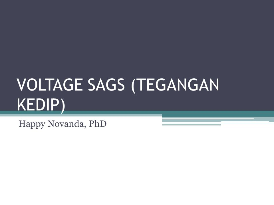 VOLTAGE SAGS (TEGANGAN KEDIP) Happy Novanda, PhD
