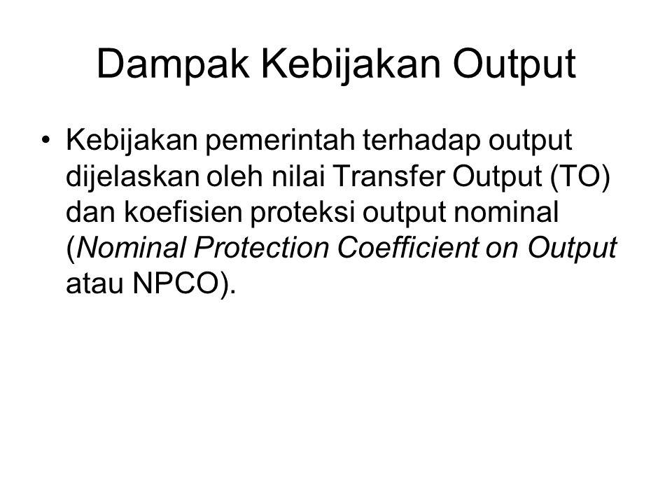 Dampak Kebijakan Output Kebijakan pemerintah terhadap output dijelaskan oleh nilai Transfer Output (TO) dan koefisien proteksi output nominal (Nominal